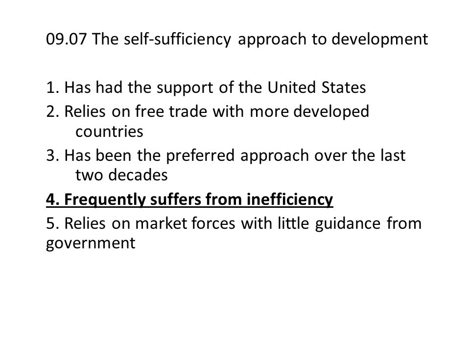 09.07 The self-sufficiency approach to development 1. Has had the support of the United States 2. Relies on free trade with more developed countries 3