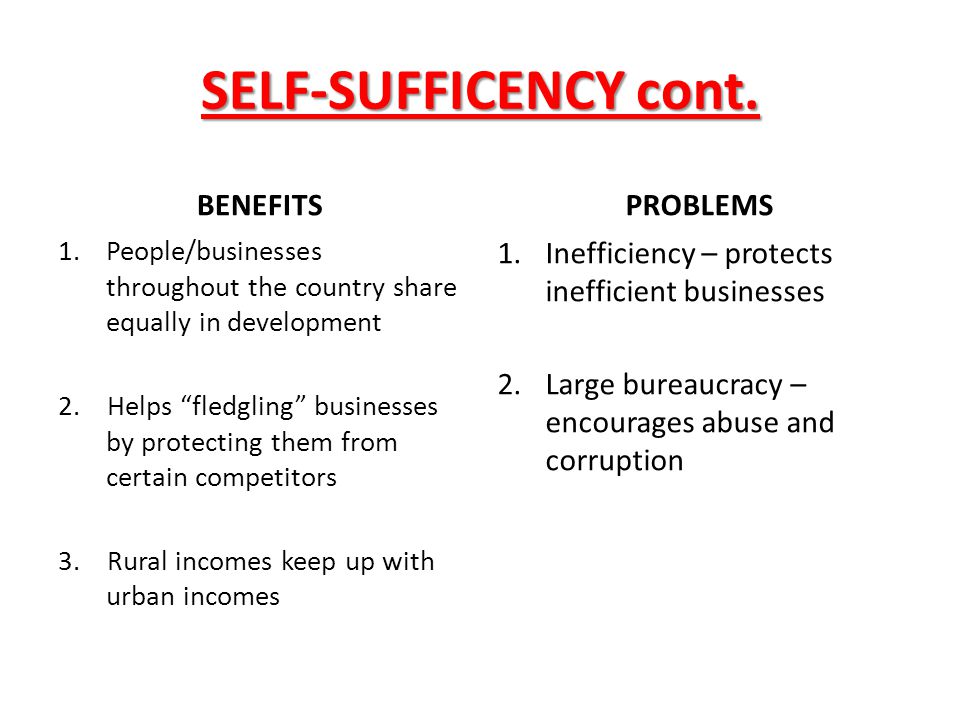 "SELF-SUFFICENCY cont. BENEFITS 1.People/businesses throughout the country share equally in development 2. Helps ""fledgling"" businesses by protecting t"
