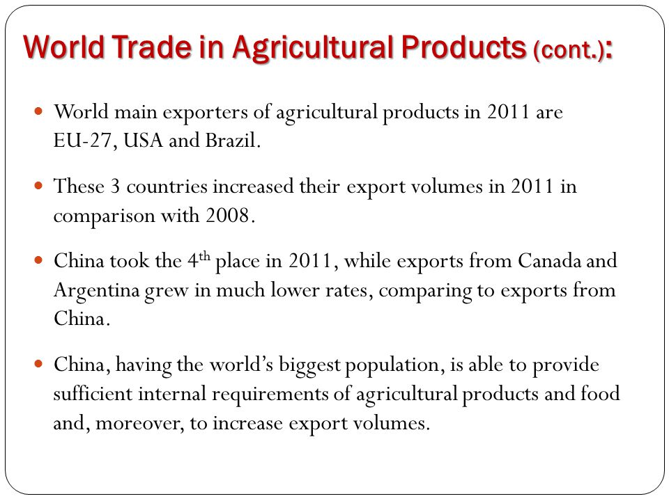 World Trade in Agricultural Products (cont.) : World main exporters of agricultural products in 2011 are EU-27, USA and Brazil. These 3 countries incr