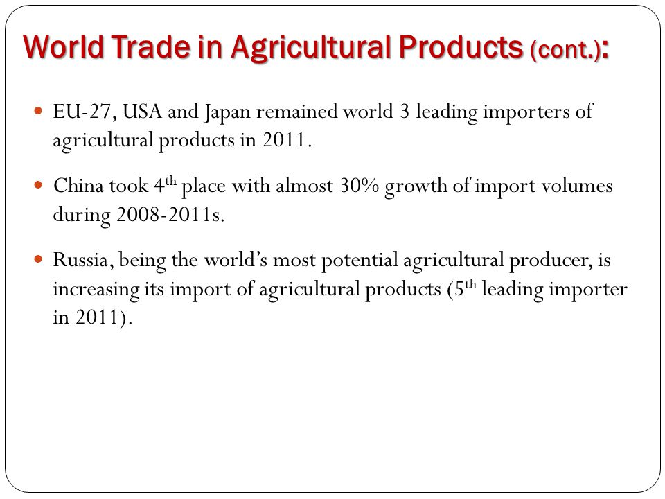 World Trade in Agricultural Products (cont.) : EU-27, USA and Japan remained world 3 leading importers of agricultural products in 2011. China took 4