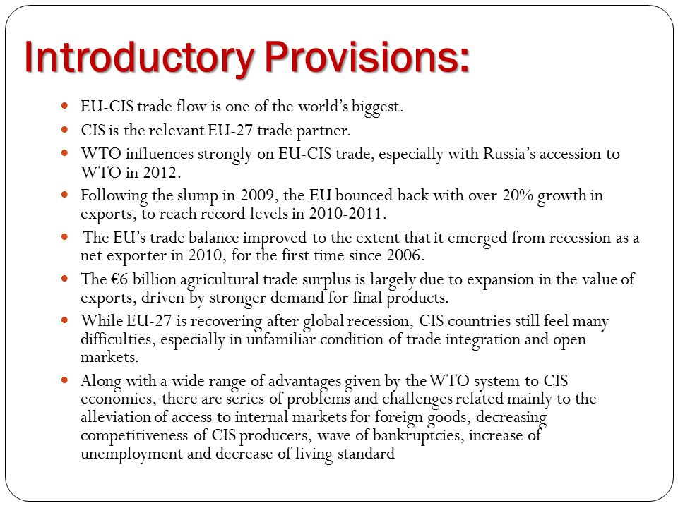 Introductory Provisions: EU-CIS trade flow is one of the world's biggest. CIS is the relevant EU-27 trade partner. WTO influences strongly on EU-CIS t