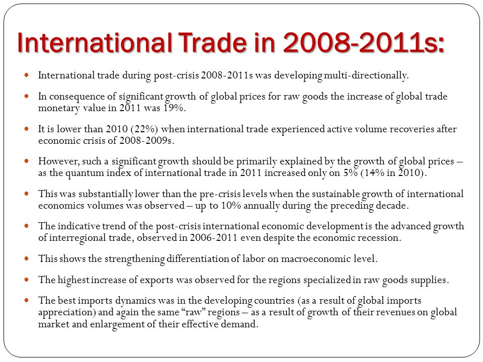 International Trade in 2008-2011s: International trade during post-crisis 2008-2011s was developing multi-directionally. In consequence of significant