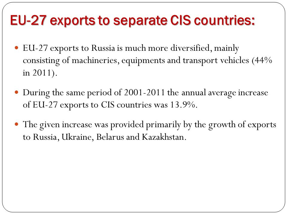 EU-27 exports to separate CIS countries: EU-27 exports to Russia is much more diversified, mainly consisting of machineries, equipments and transport