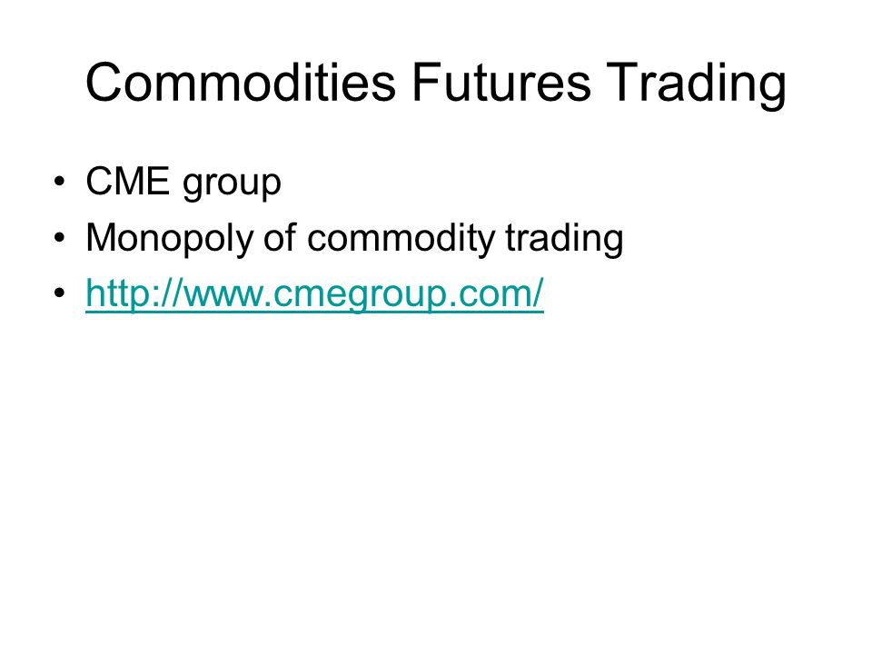 Commodities Futures Trading CME group Monopoly of commodity trading http://www.cmegroup.com/
