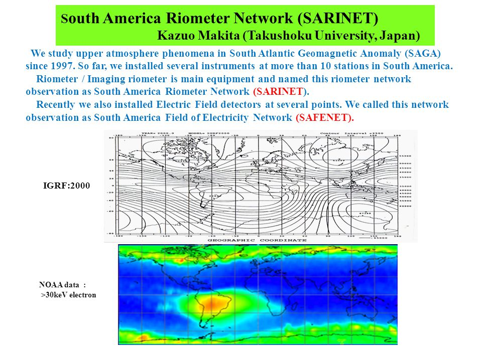 NOAA data : >30keV electron We study upper atmosphere phenomena in South Atlantic Geomagnetic Anomaly (SAGA) since 1997.