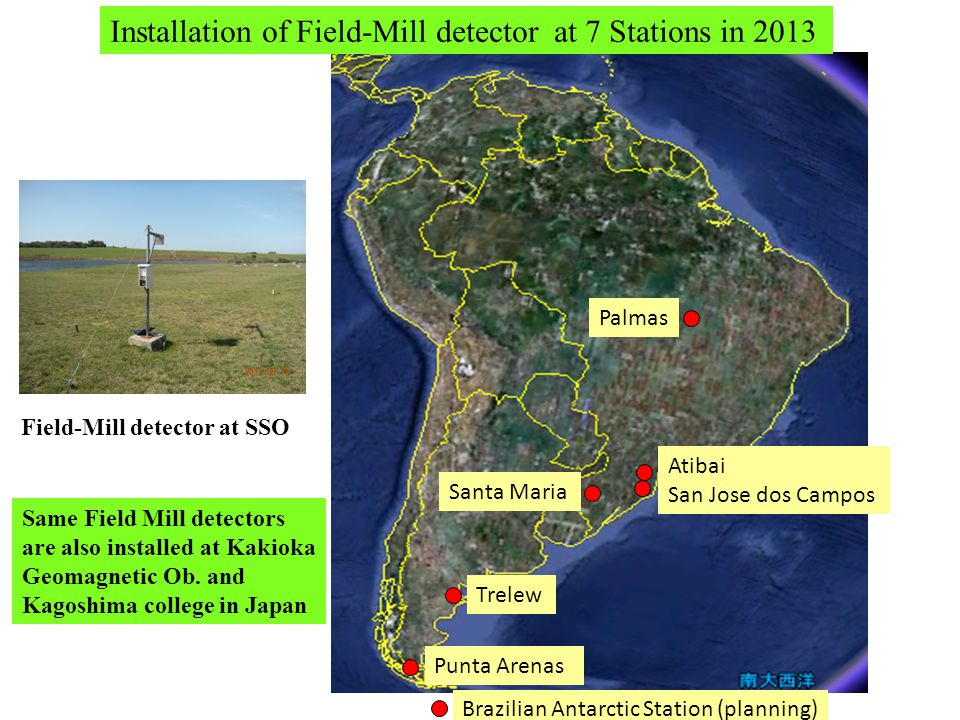 Installation of Field-Mill detector at 7 Stations in 2013 Palmas Atibai San Jose dos Campos Santa Maria Trelew Punta Arenas Field-Mill detector at SSO Same Field Mill detectors are also installed at Kakioka Geomagnetic Ob.