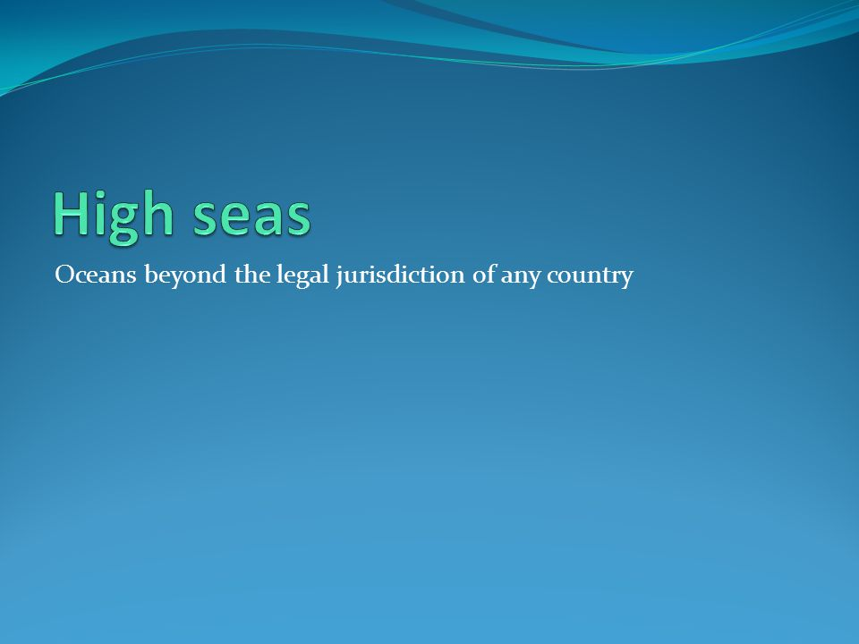 Oceans beyond the legal jurisdiction of any country