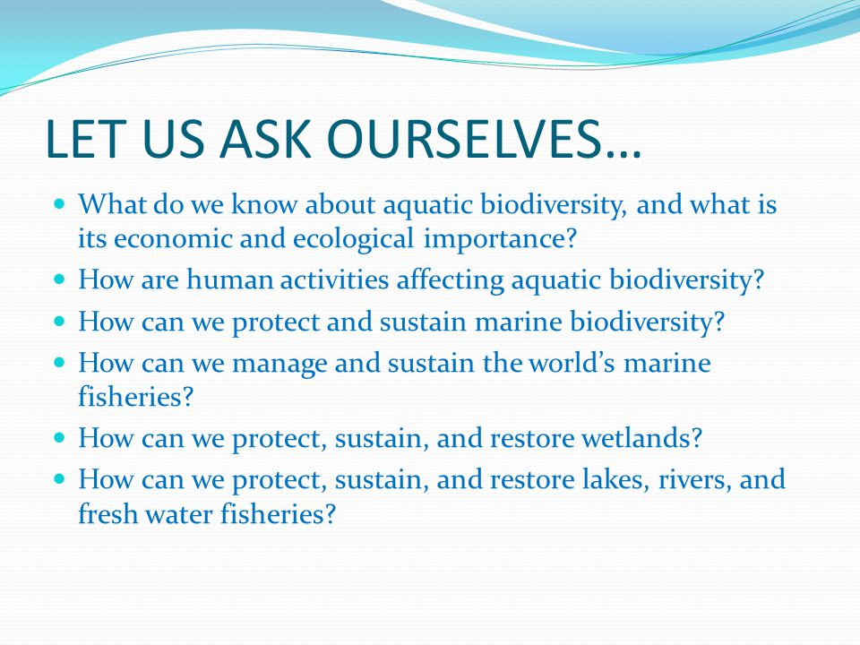 LET US ASK OURSELVES… What do we know about aquatic biodiversity, and what is its economic and ecological importance.