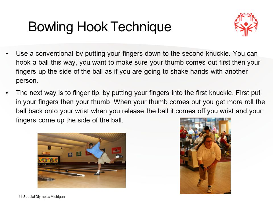 Bowling Hook Technique Use a conventional by putting your fingers down to the second knuckle.