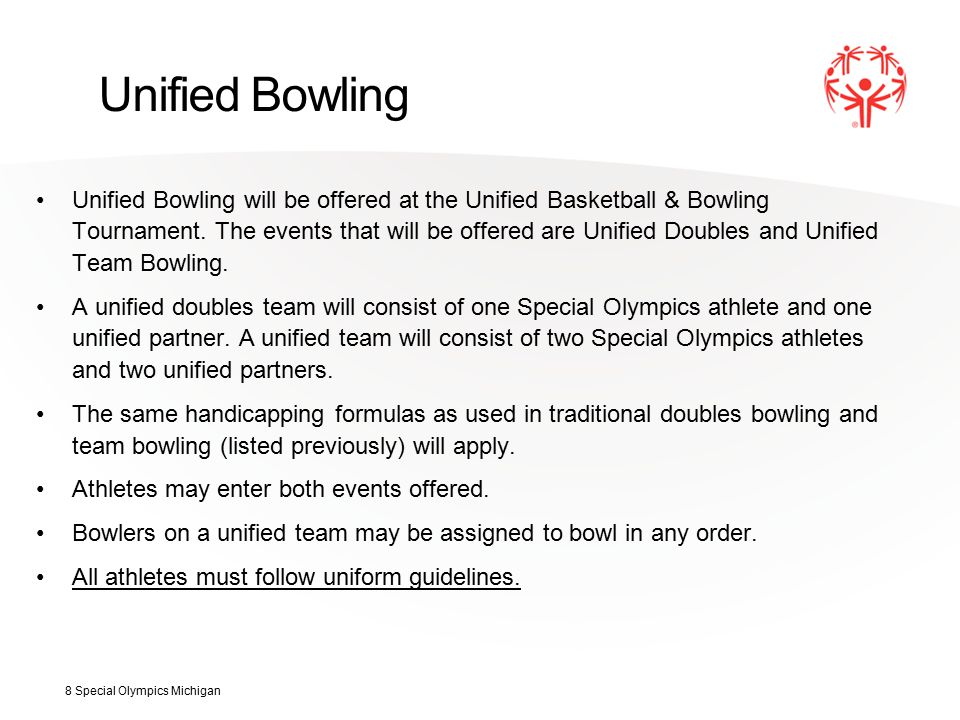 Unified Bowling Unified Bowling will be offered at the Unified Basketball & Bowling Tournament.