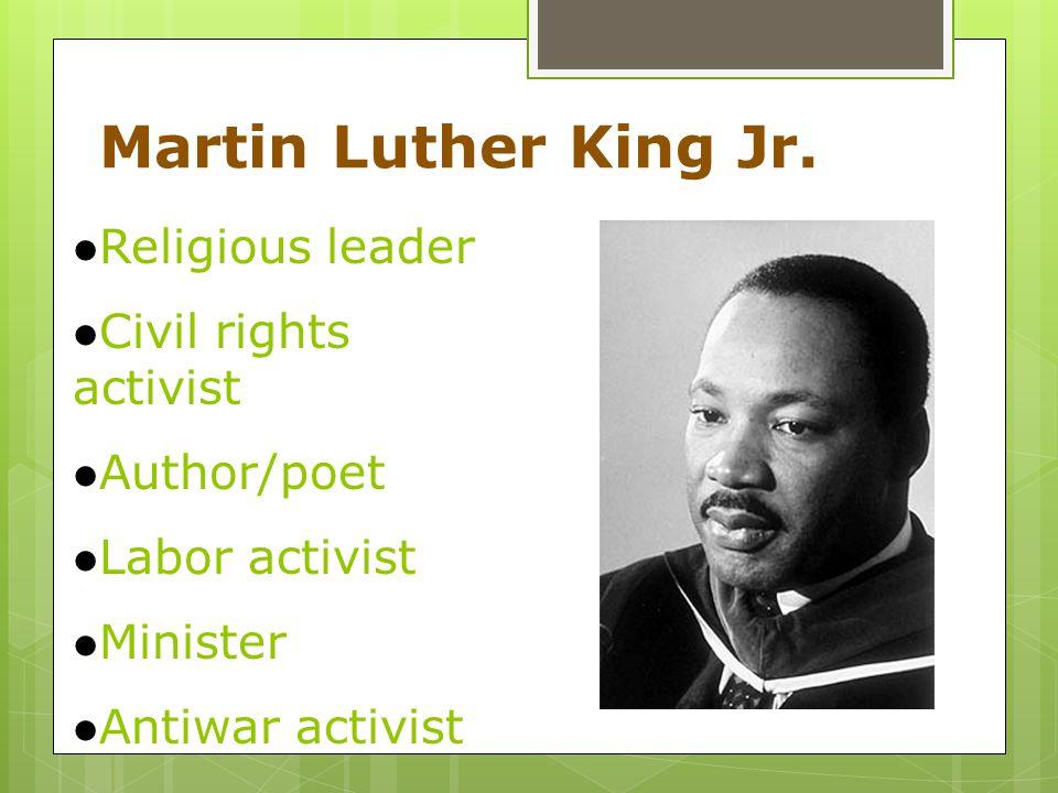 Religious leader Civil rights activist Author/poet Labor activist Minister Antiwar activist
