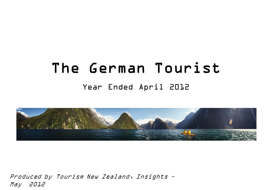 The German Tourist Year Ended April 2012 Produced by Tourism New Zealand, Insights – May 2012