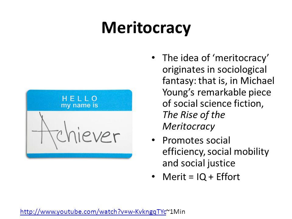 Meritocracy http://www.youtube.com/watch?v=w-KvkngqTYchttp://www.youtube.com/watch?v=w-KvkngqTYc~1Min The idea of 'meritocracy' originates in sociolog