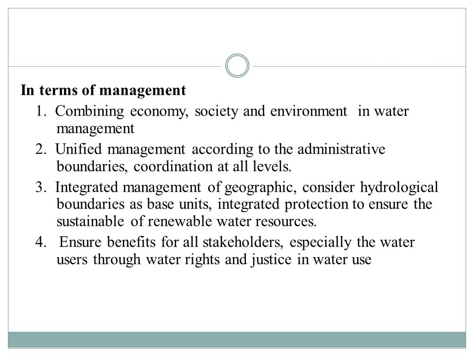 In terms of management 1. Combining economy, society and environment in water management 2.