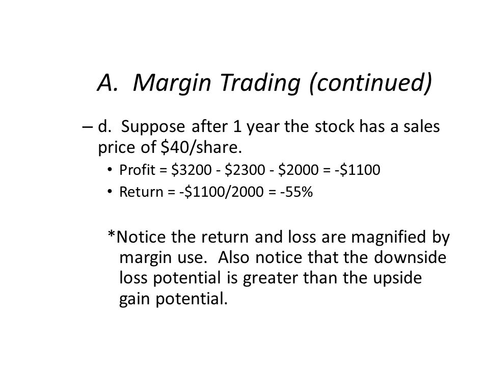 A. Margin Trading (continued) – d. Suppose after 1 year the stock has a sales price of $40/share.