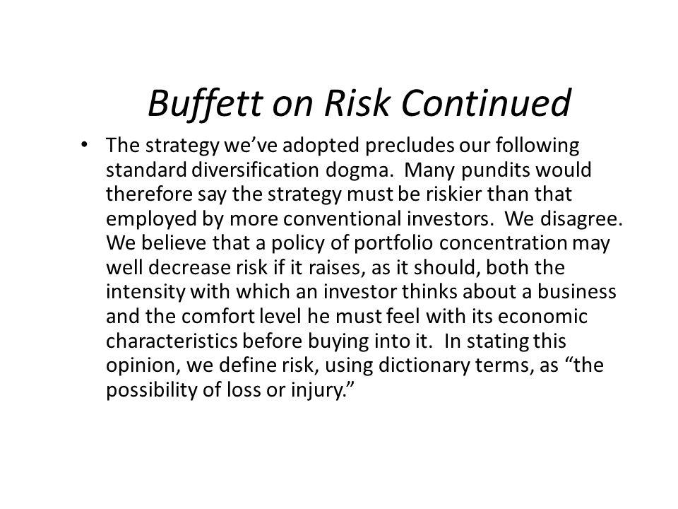 Buffett on Risk Continued The strategy we've adopted precludes our following standard diversification dogma.