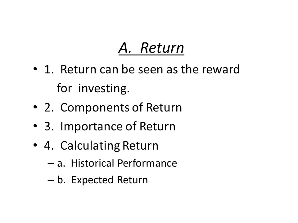 A. Return 1. Return can be seen as the reward for investing.