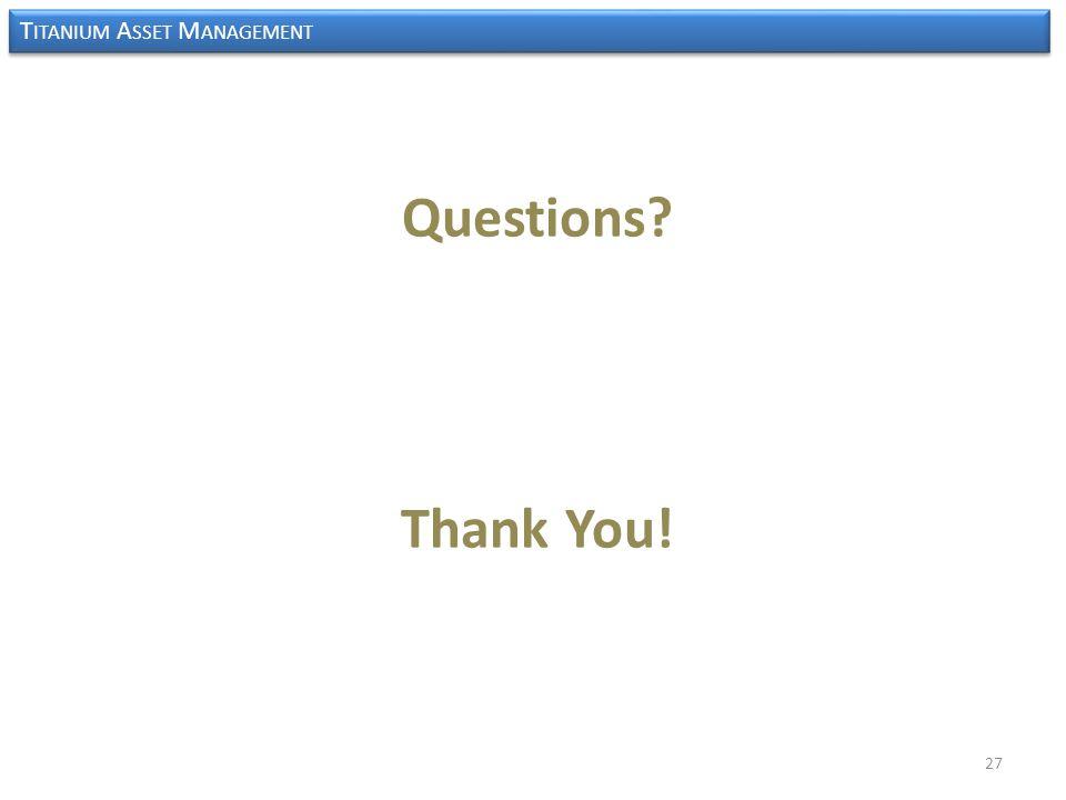 T ITANIUM A SSET M ANAGEMENT Questions? Thank You! 27