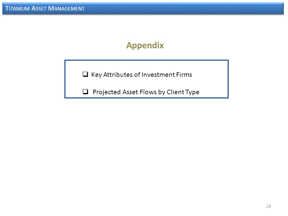 T ITANIUM A SSET M ANAGEMENT Appendix  Key Attributes of Investment Firms  Projected Asset Flows by Client Type 28