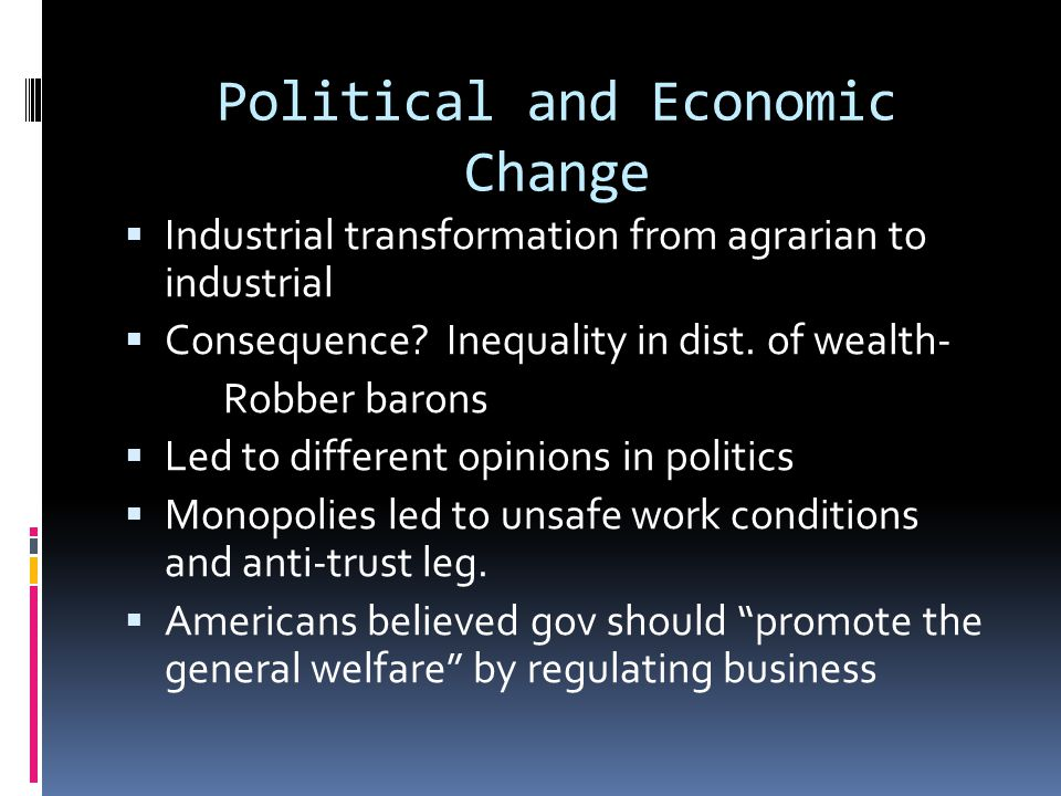 Political and Economic Change  Industrial transformation from agrarian to industrial  Consequence.