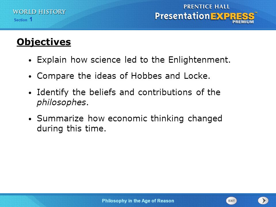 Section 1 Philosophy in the Age of Reason Explain how science led to the Enlightenment. Compare the ideas of Hobbes and Locke. Identify the beliefs an