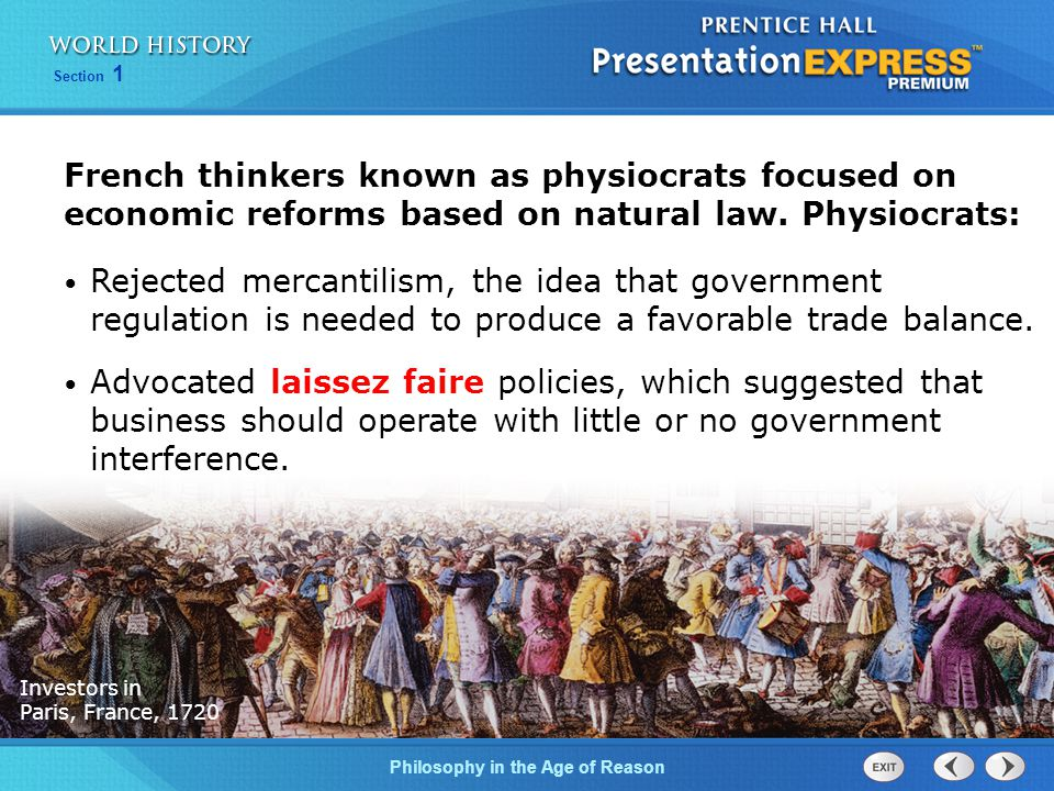 Philosophy in the Age of Reason Section 1 French thinkers known as physiocrats focused on economic reforms based on natural law.
