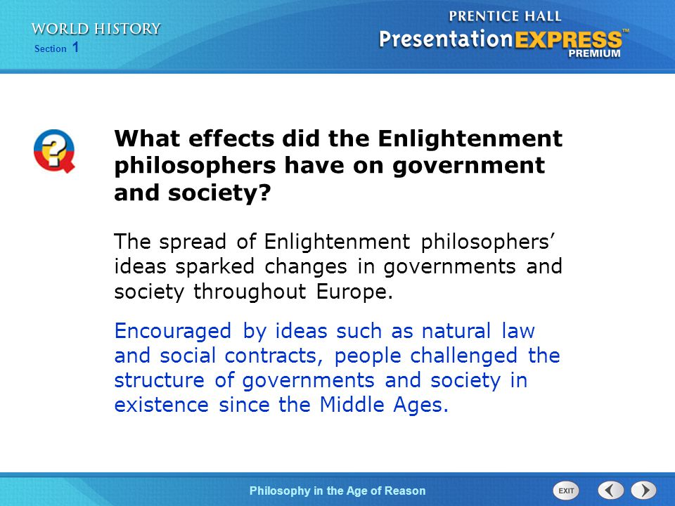 Philosophy in the Age of Reason Section 1 The spread of Enlightenment philosophers' ideas sparked changes in governments and society throughout Europe