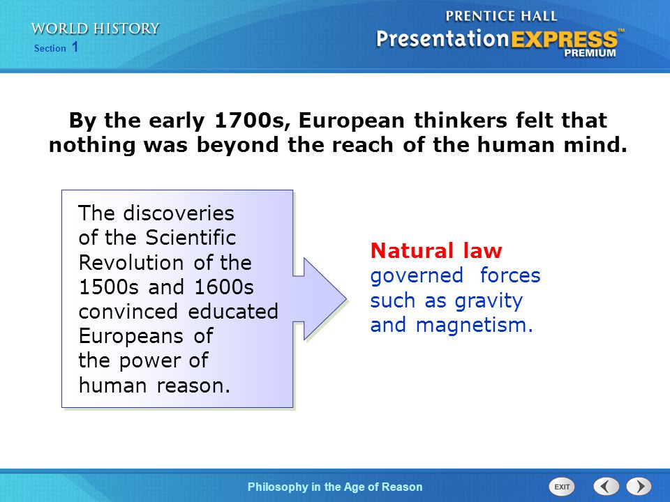 Philosophy in the Age of Reason Section 1 By the early 1700s, European thinkers felt that nothing was beyond the reach of the human mind. The discover