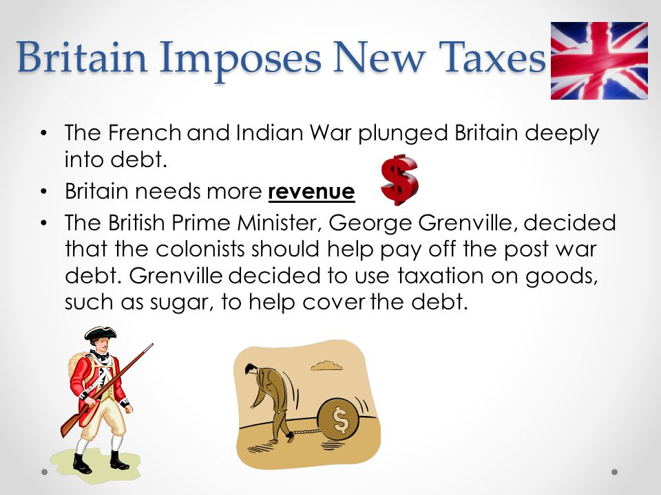 Bell Ringer! Why did the British government see the need to begin taxing the colonies? What was the main reason why colonists resisted these taxes? Wh