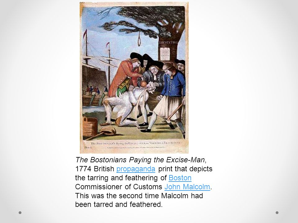 The Bostonians Paying the Excise-Man, 1774 British propaganda print that depicts the tarring and feathering of Boston Commissioner of Customs John Malcolm.