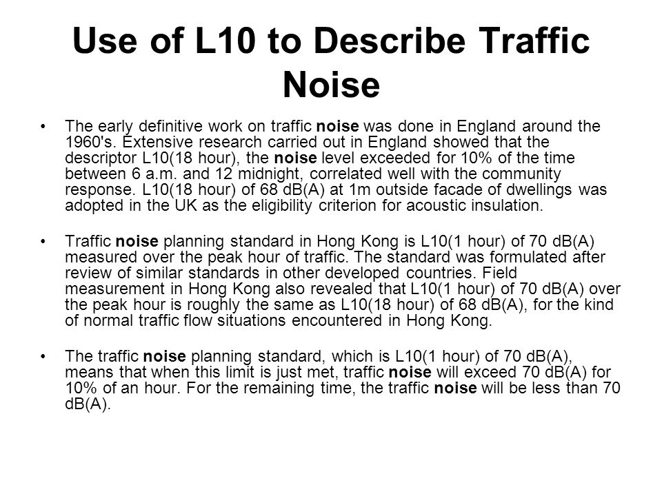 Use of L10 to Describe Traffic Noise The early definitive work on traffic noise was done in England around the 1960's. Extensive research carried out