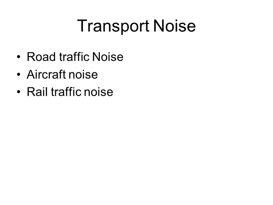 Transport Noise Road traffic Noise Aircraft noise Rail traffic noise