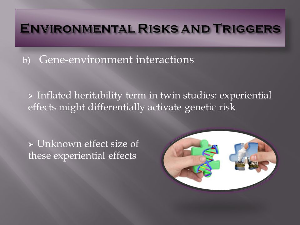 ② Environmental Risks and Triggers a) Gene-environment correlations:  Parents who pass on ADHD genes and also provide chaotic home environment  Child contributes to counterproductive socialization experiences  Caregiver behavior also impacts ADHD sx  Transactional model : but child effects are greater (e.g., medication reduced mothers negative/controlling behaviors)