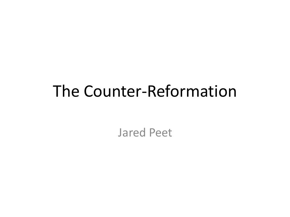 The Counter-Reformation Jared Peet