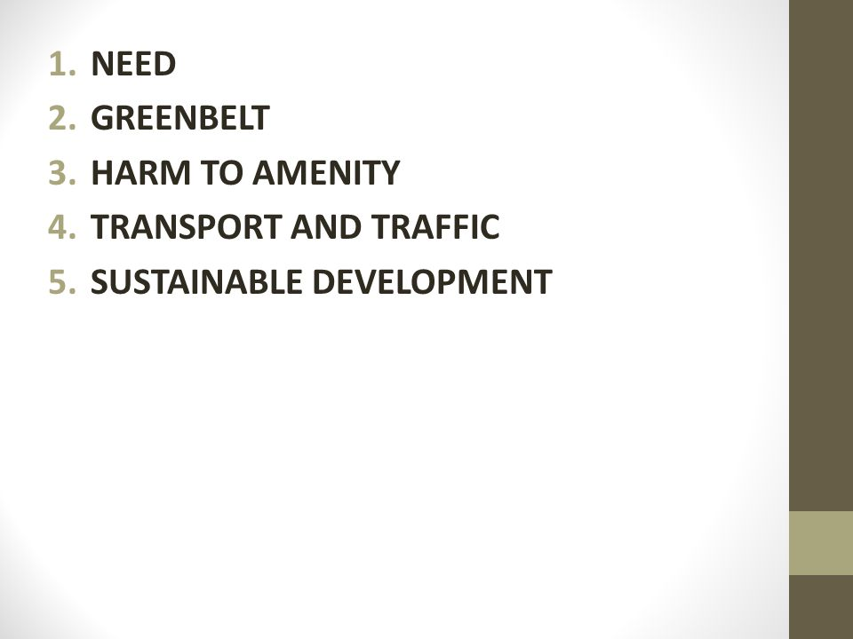 1.NEED 2.GREENBELT 3.HARM TO AMENITY 4.TRANSPORT AND TRAFFIC 5.SUSTAINABLE DEVELOPMENT
