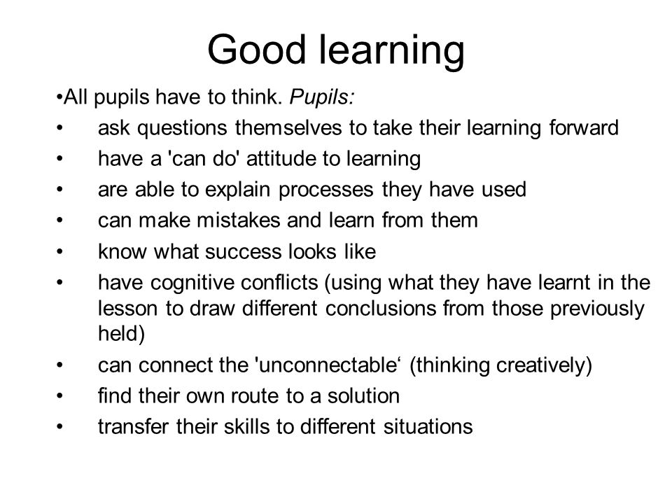 Good learning All pupils have to think.