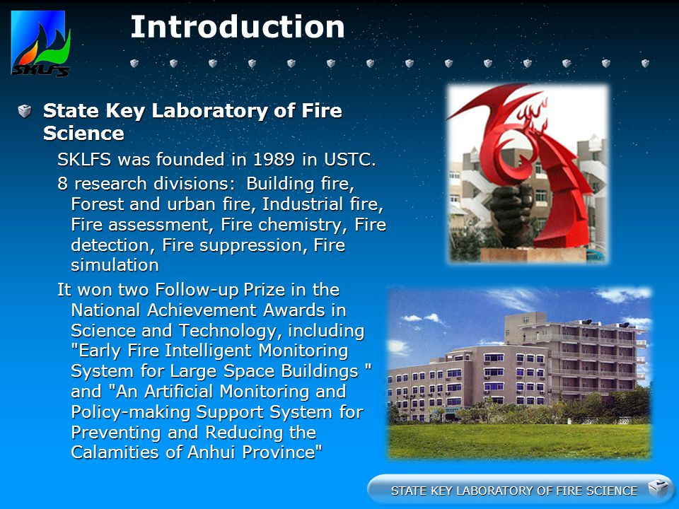 STATE KEY LABORATORY OF FIRE SCIENCE Introduction State Key Laboratory of Fire Science SKLFS was founded in 1989 in USTC. 8 research divisions: Buildi