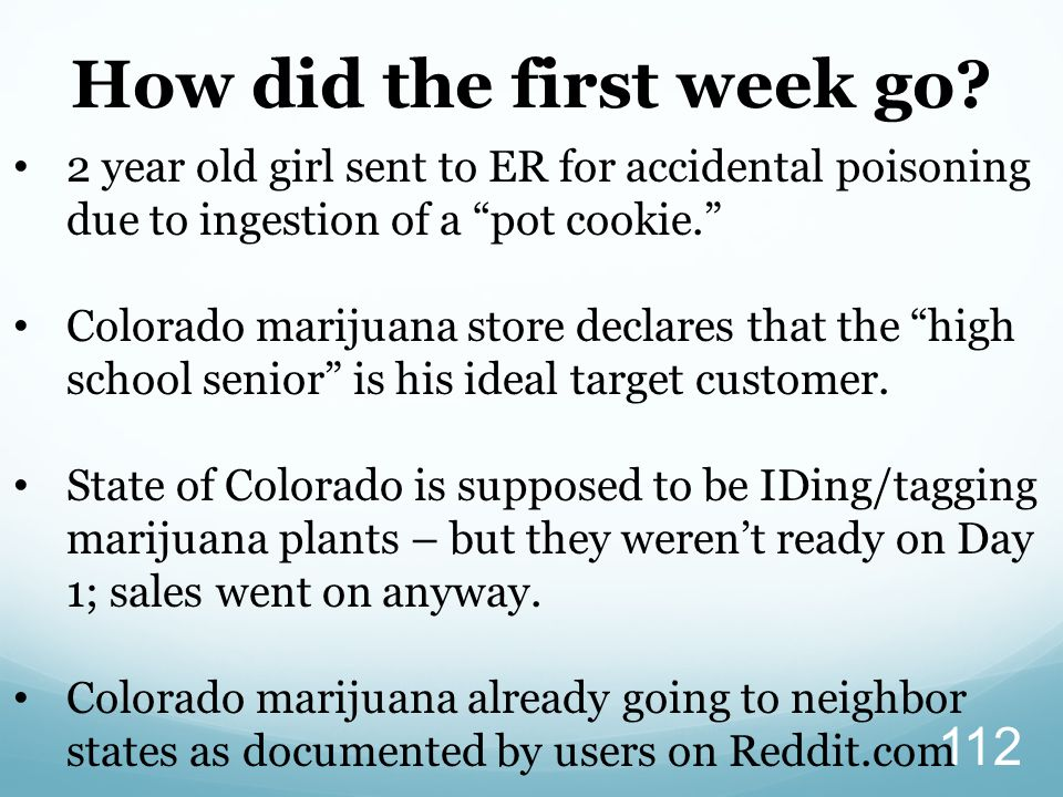"""How did the first week go? 112 2 year old girl sent to ER for accidental poisoning due to ingestion of a """"pot cookie."""" Colorado marijuana store declar"""