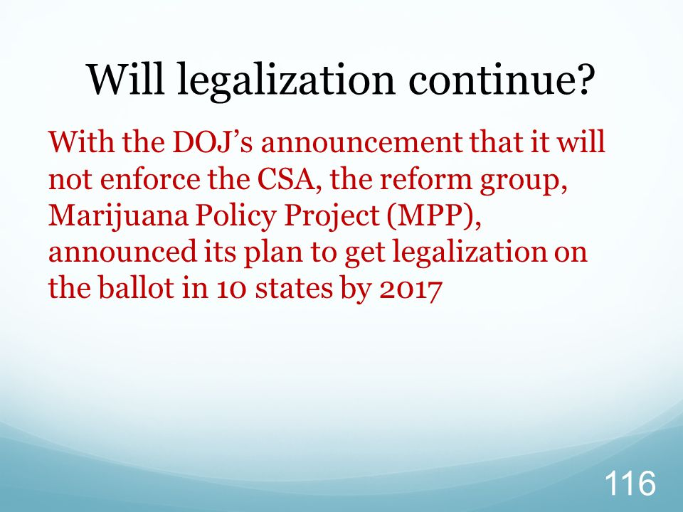 With the DOJ's announcement that it will not enforce the CSA, the reform group, Marijuana Policy Project (MPP), announced its plan to get legalization