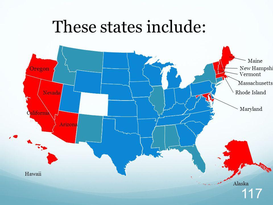 Arizona California Maine Nevada New Hampshire Vermont Maryland Rhode Island Hawaii Alaska These states include: Massachusetts Oregon 117