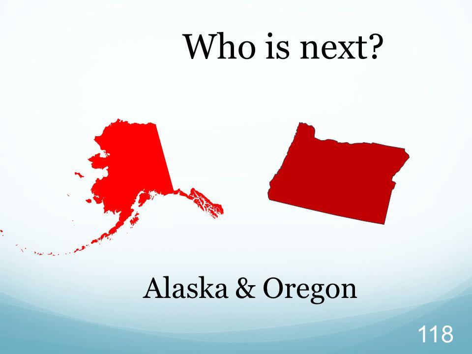Who is next? 118 Alaska & Oregon