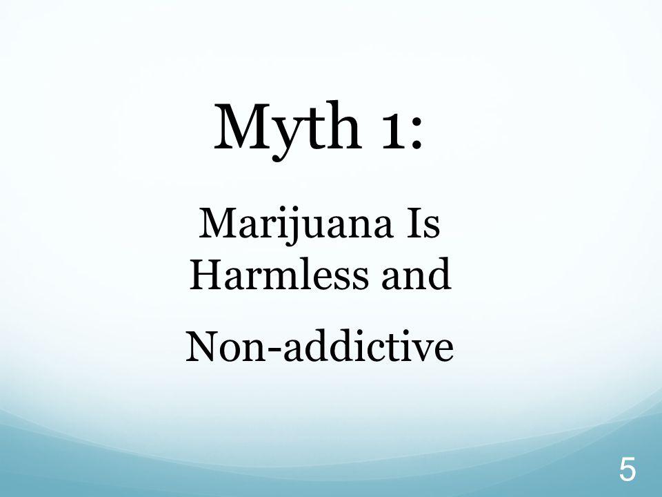 5 Myth 1: Marijuana Is Harmless and Non-addictive