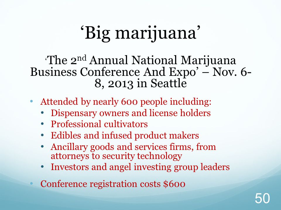 ' The 2 nd Annual National Marijuana Business Conference And Expo' – Nov. 6- 8, 2013 in Seattle Attended by nearly 600 people including: Dispensary ow