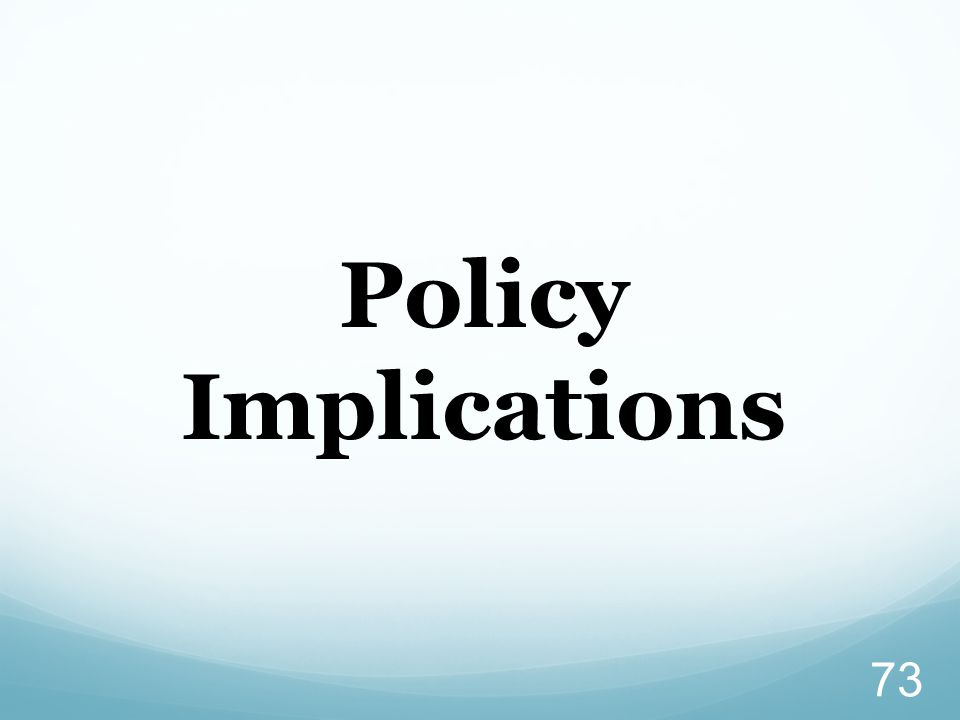 73 Policy Implications