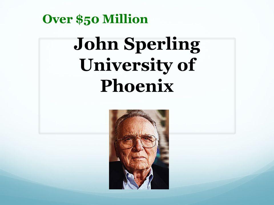 John Sperling University of Phoenix Over $50 Million