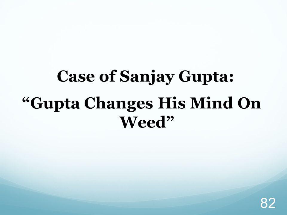 "Case of Sanjay Gupta: ""Gupta Changes His Mind On Weed"" 82"