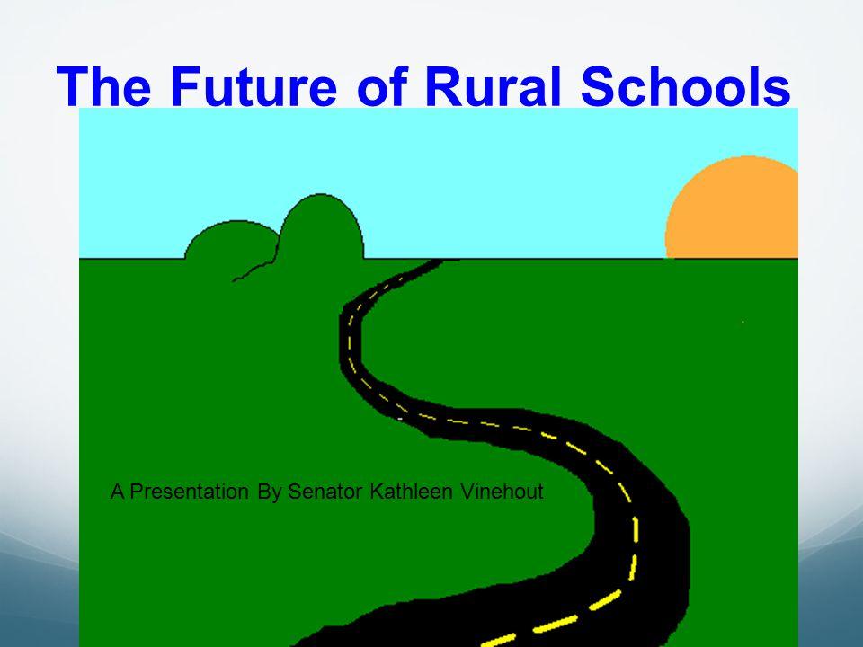 The Future of Rural Schools A Presentation By Senator Kathleen Vinehout