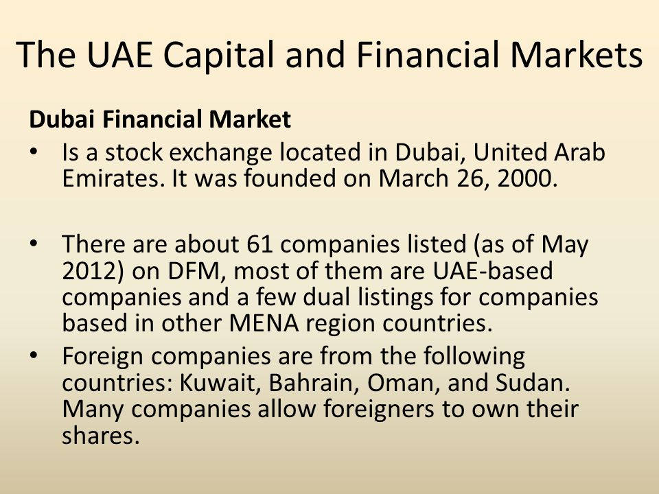 Dubai Financial Market Is a stock exchange located in Dubai, United Arab Emirates. It was founded on March 26, 2000. There are about 61 companies list