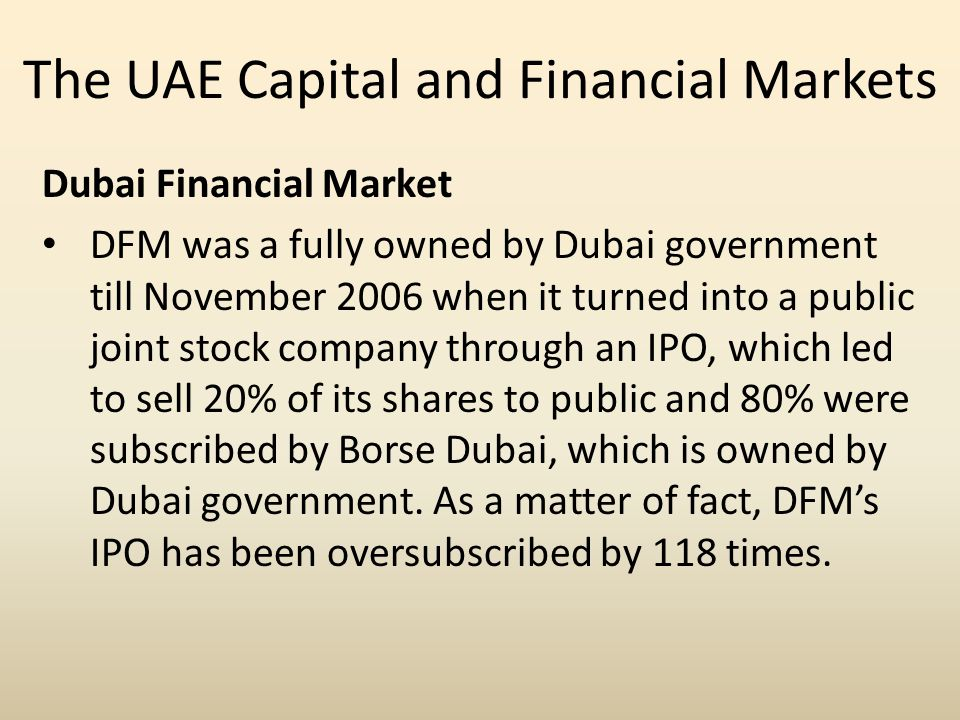 The UAE Capital and Financial Markets Dubai Financial Market DFM was a fully owned by Dubai government till November 2006 when it turned into a public