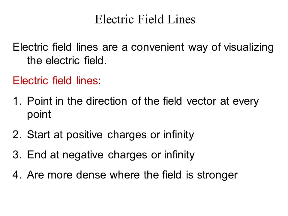 Electric Field Lines Electric field lines are a convenient way of visualizing the electric field. Electric field lines: 1.Point in the direction of th